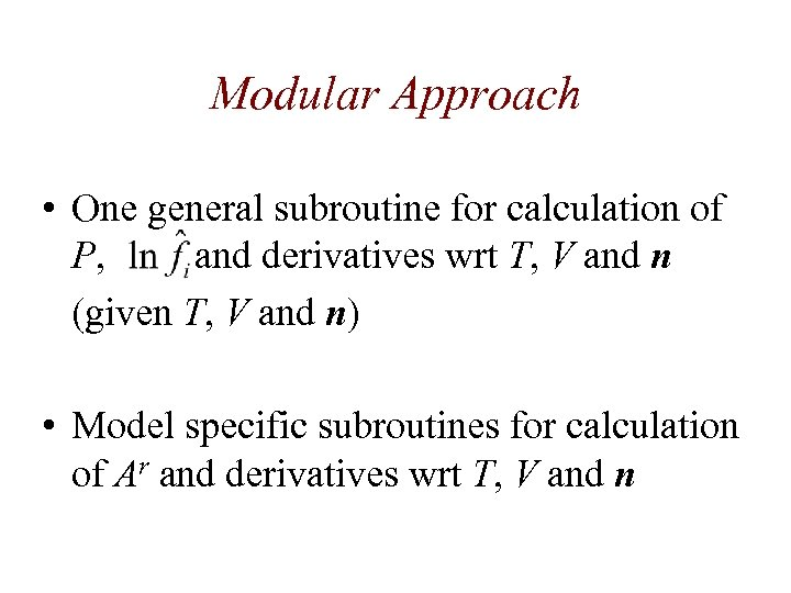 Modular Approach • One general subroutine for calculation of P, and derivatives wrt T,