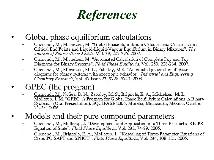 References • Global phase equilibrium calculations – – – • Cismondi, M. , Michelsen,
