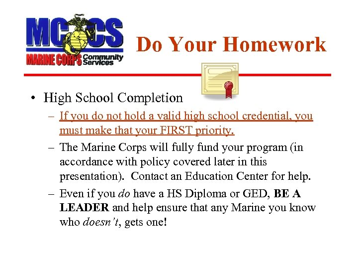 Do Your Homework • High School Completion – If you do not hold a