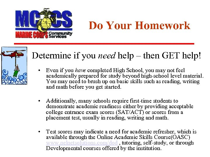 Do Your Homework Determine if you need help – then GET help! • Even
