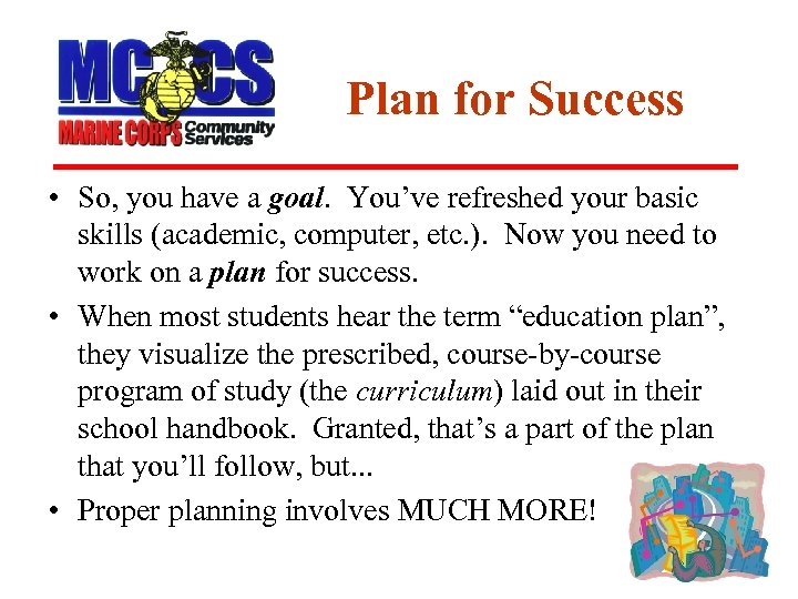 Plan for Success • So, you have a goal. You've refreshed your basic skills