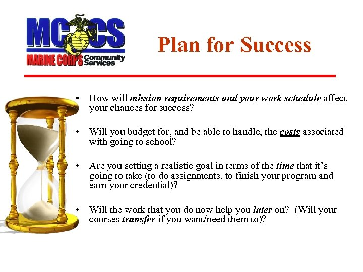 Plan for Success • How will mission requirements and your work schedule affect your