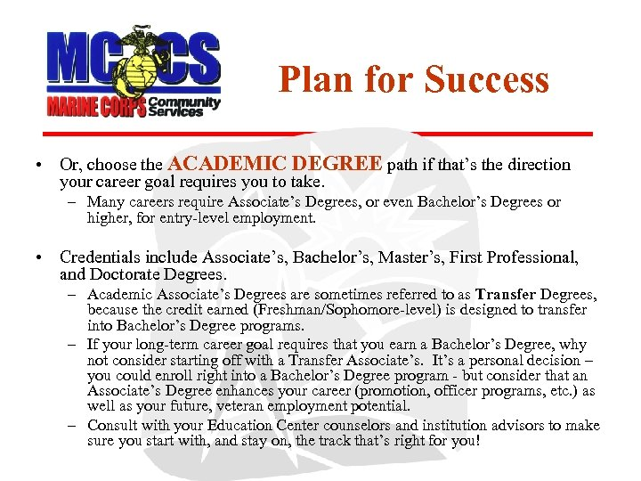 Plan for Success • Or, choose the ACADEMIC DEGREE path if that's the direction
