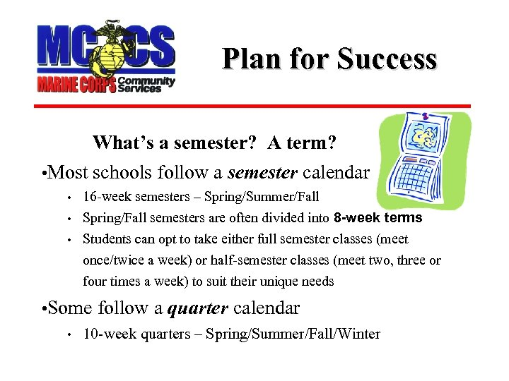 Plan for Success What's a semester? A term? • Most schools follow a semester