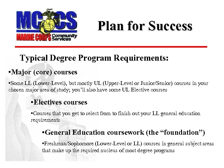 Plan for Success Typical Degree Program Requirements: • Major (core) courses • Some LL