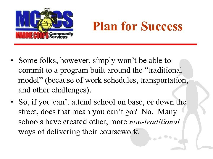 Plan for Success • Some folks, however, simply won't be able to commit to