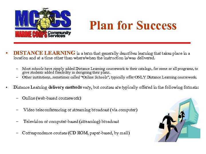 Plan for Success • DISTANCE LEARNING is a term that generally describes learning that