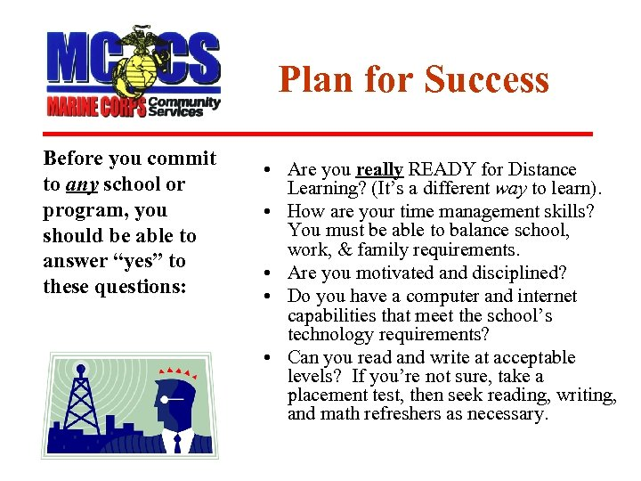 Plan for Success Before you commit to any school or program, you should be