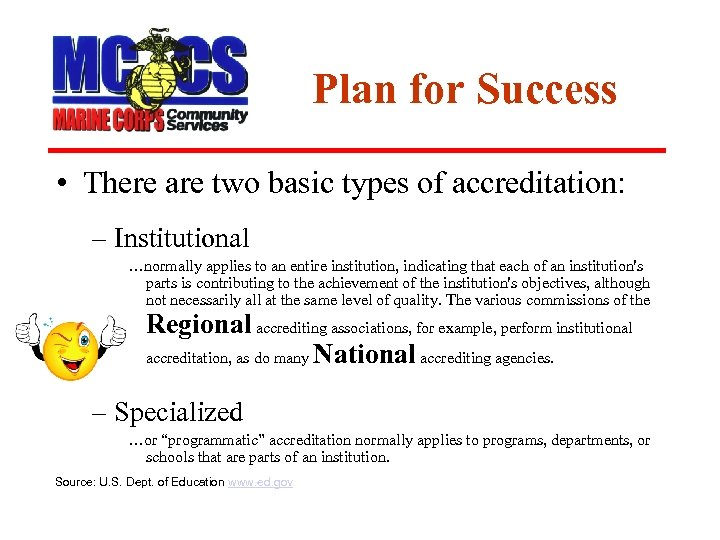 Plan for Success • There are two basic types of accreditation: – Institutional …normally