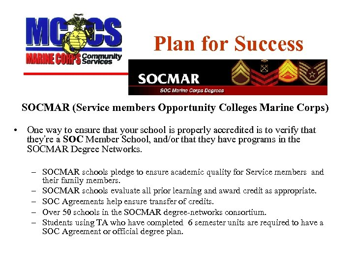 Plan for Success SOCMAR (Service members Opportunity Colleges Marine Corps) • One way to