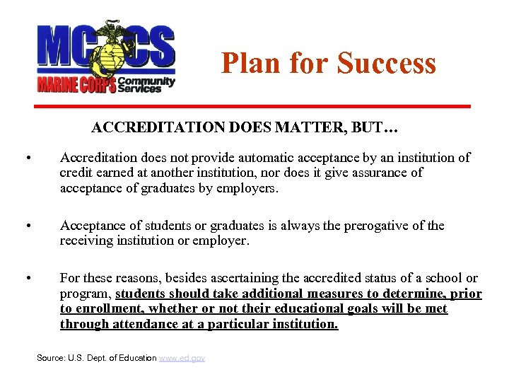 Plan for Success ACCREDITATION DOES MATTER, BUT… • Accreditation does not provide automatic acceptance