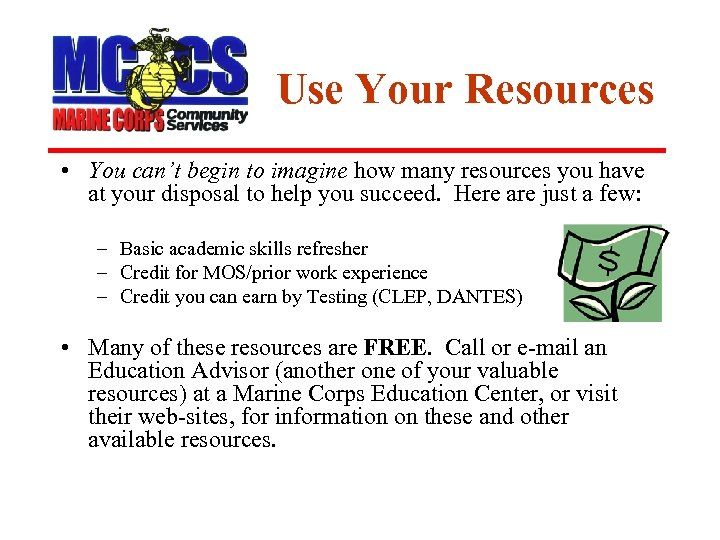 Use Your Resources • You can't begin to imagine how many resources you have