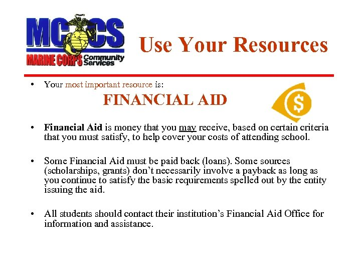 Use Your Resources • Your most important resource is: FINANCIAL AID • Financial Aid