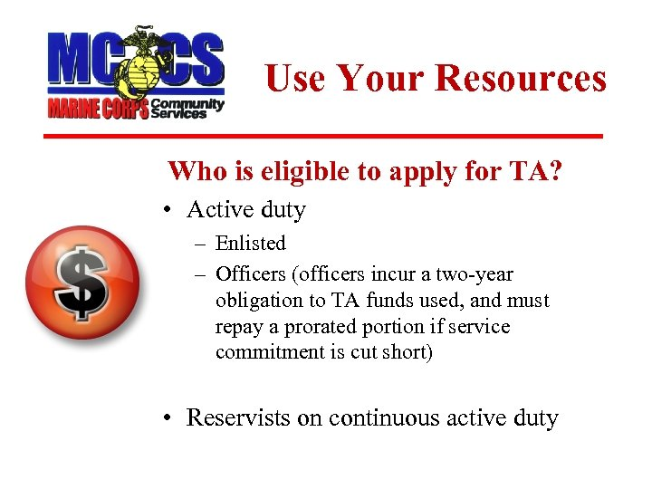 Use Your Resources Who is eligible to apply for TA? • Active duty –