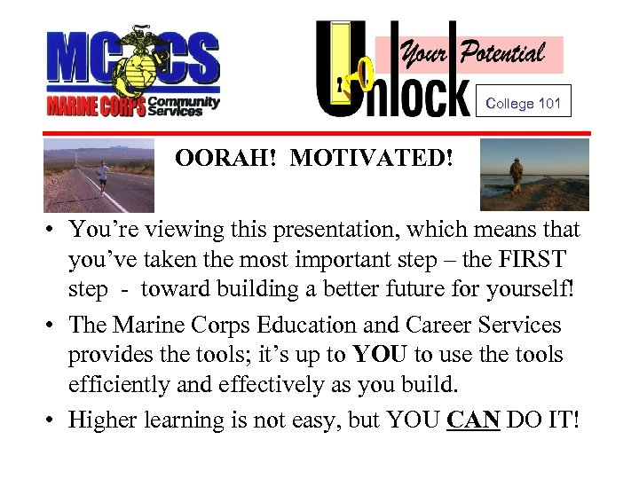 College 101 OORAH! MOTIVATED! • You're viewing this presentation, which means that you've taken