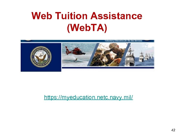 Web Tuition Assistance (Web. TA) https: //myeducation. netc. navy. mil/ 42