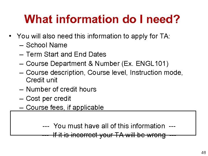 What information do I need? • You will also need this information to apply