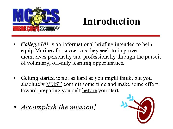 Introduction • College 101 is an informational briefing intended to help equip Marines for