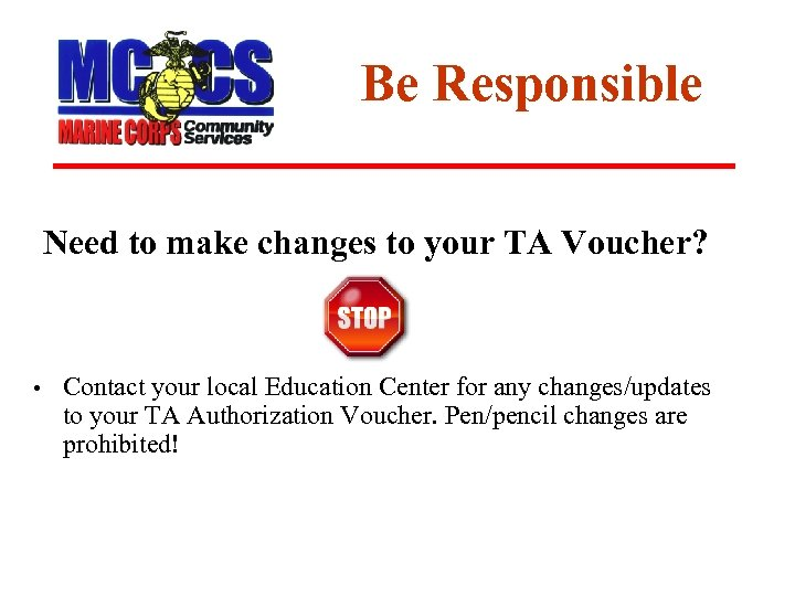 Be Responsible Need to make changes to your TA Voucher? • Contact your local