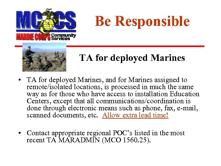 Be Responsible TA for deployed Marines • TA for deployed Marines, and for Marines