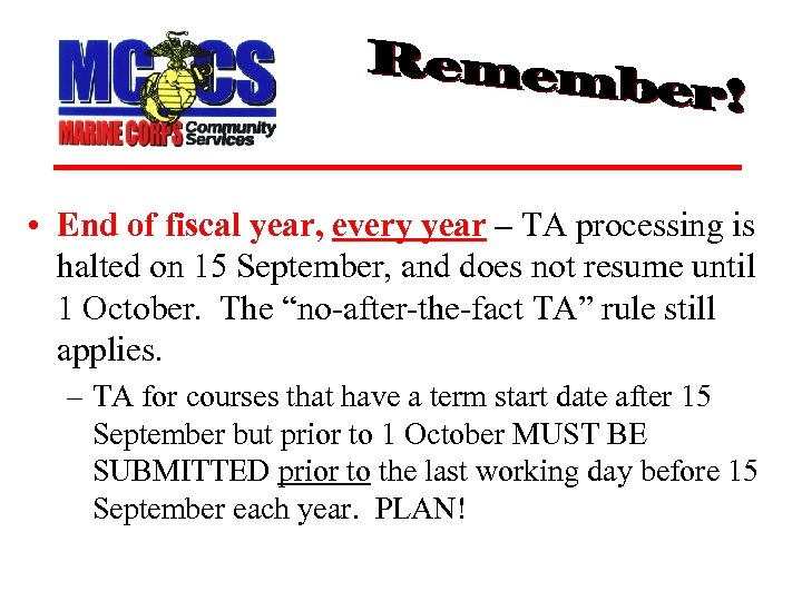 • End of fiscal year, every year – TA processing is halted on