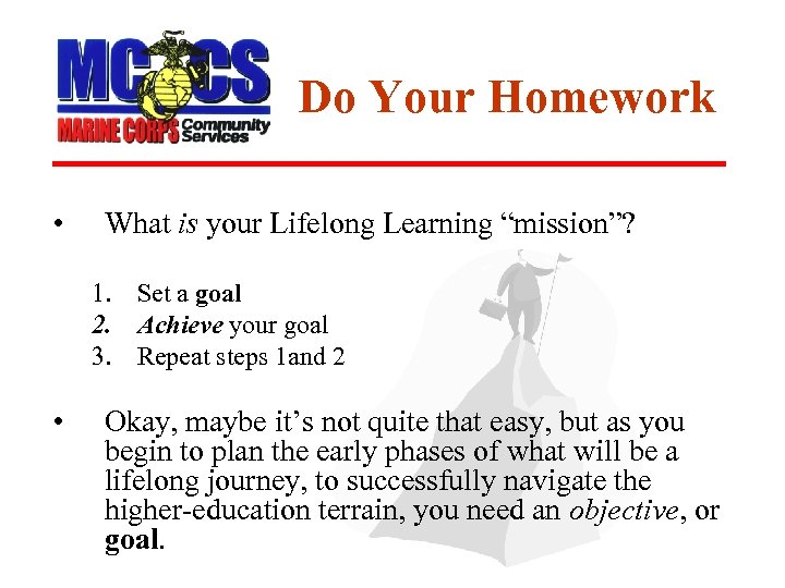 "Do Your Homework • What is your Lifelong Learning ""mission""? 1. Set a goal"