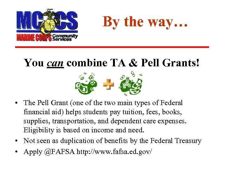 By the way… You can combine TA & Pell Grants! • The Pell Grant