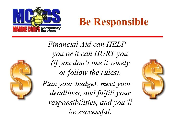 Be Responsible Financial Aid can HELP you or it can HURT you (if you