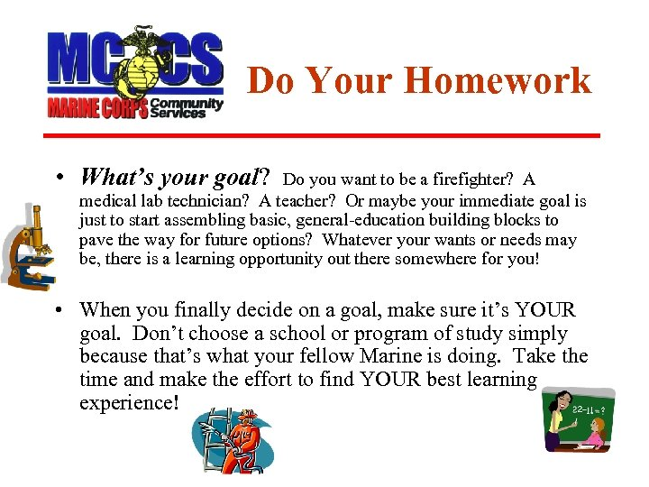 Do Your Homework • What's your goal? Do you want to be a firefighter?