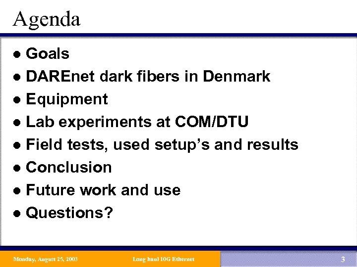 Agenda Goals l DAREnet dark fibers in Denmark l Equipment l Lab experiments at
