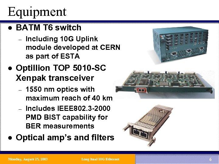 Equipment l BATM T 6 switch – l Optillion TOP 5010 -SC Xenpak transceiver