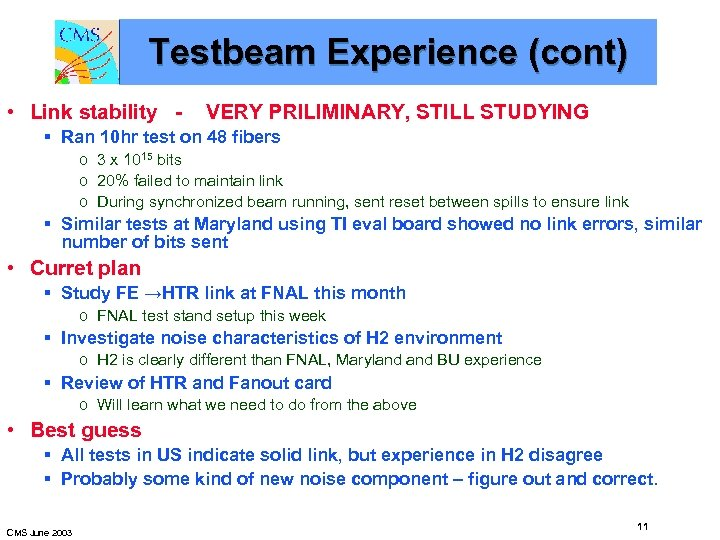Testbeam Experience (cont) • Link stability - VERY PRILIMINARY, STILL STUDYING § Ran 10