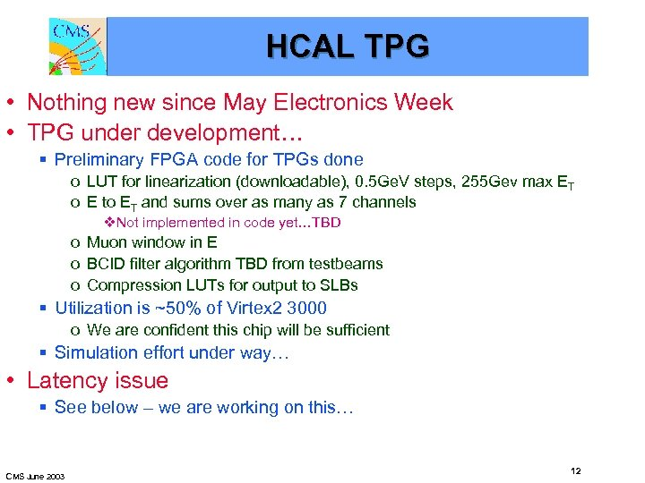 HCAL TPG • Nothing new since May Electronics Week • TPG under development… §