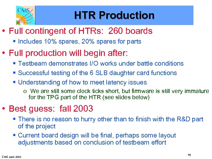 HTR Production • Full contingent of HTRs: 260 boards § Includes 10% spares, 20%