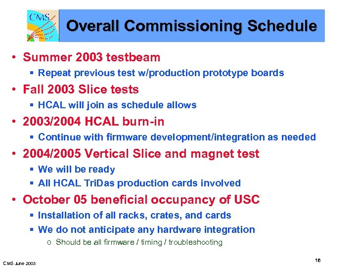 Overall Commissioning Schedule • Summer 2003 testbeam § Repeat previous test w/production prototype boards