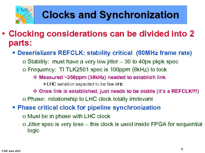 Clocks and Synchronization • Clocking considerations can be divided into 2 parts: § Deserializers