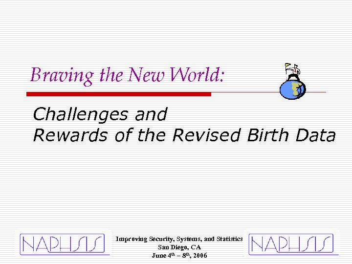 Braving the New World: Challenges and Rewards of the Revised Birth Data Improving Security,