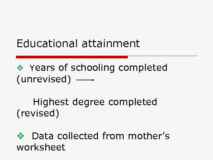 Educational attainment v Years of schooling completed (unrevised) Highest degree completed (revised) v Data