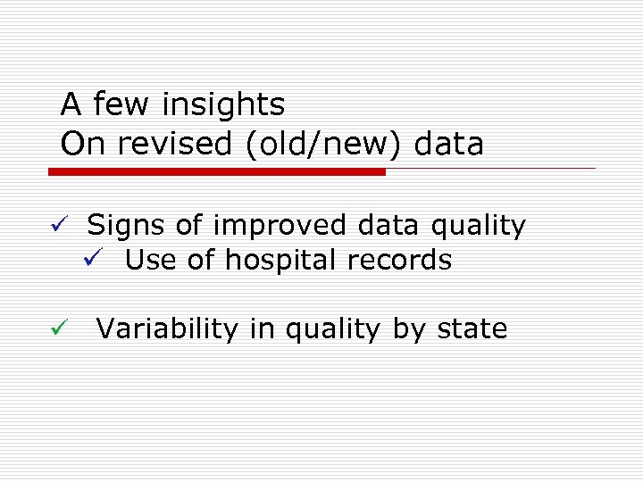 A few insights On revised (old/new) data ü Signs of improved data quality ü