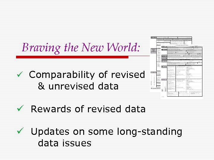 Braving the New World: ü Comparability of revised & unrevised data ü Rewards of