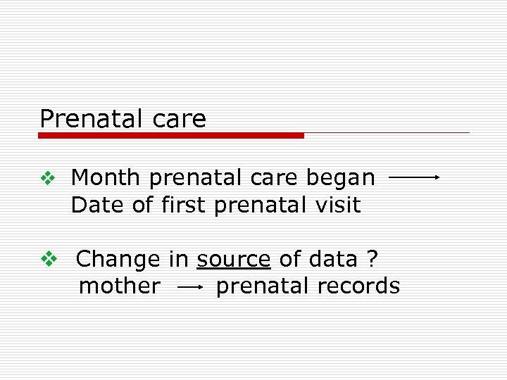 Prenatal care v Month prenatal care began Date of first prenatal visit v Change
