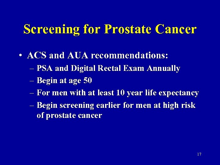 Screening for Prostate Cancer • ACS and AUA recommendations: – PSA and Digital Rectal