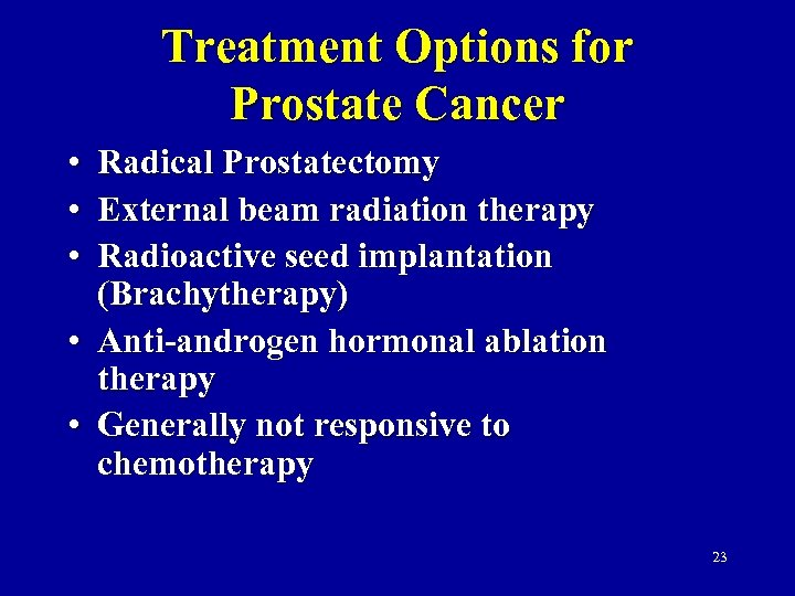 Treatment Options for Prostate Cancer • • • Radical Prostatectomy External beam radiation therapy