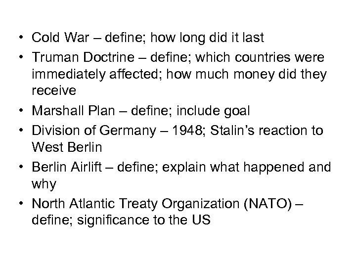 • Cold War – define; how long did it last • Truman Doctrine