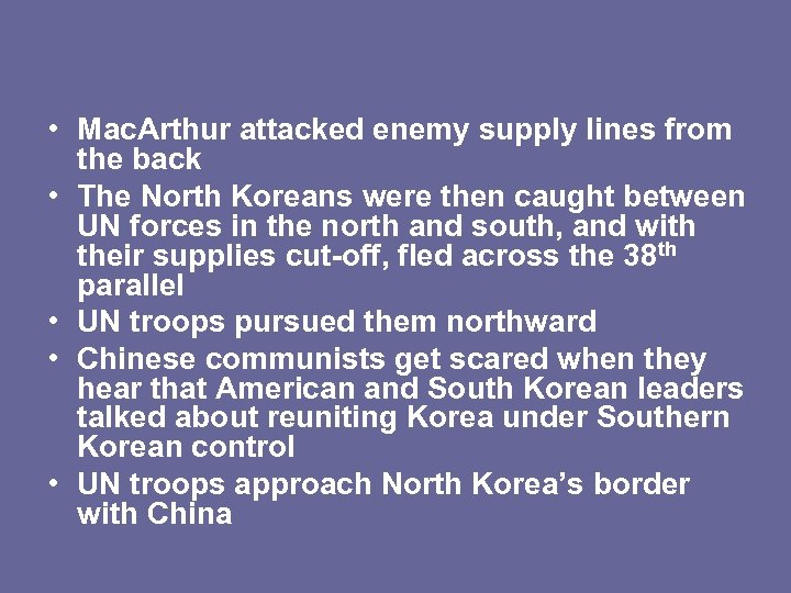• Mac. Arthur attacked enemy supply lines from the back • The North