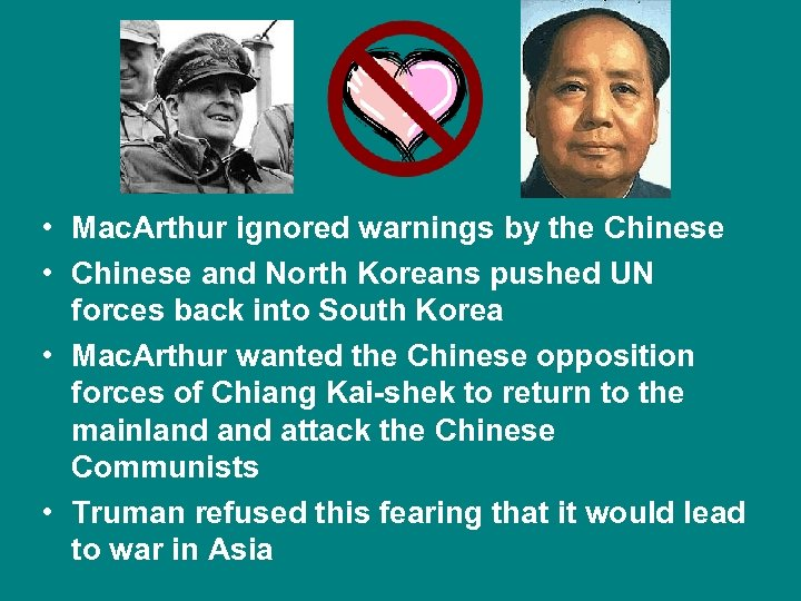 • Mac. Arthur ignored warnings by the Chinese • Chinese and North Koreans