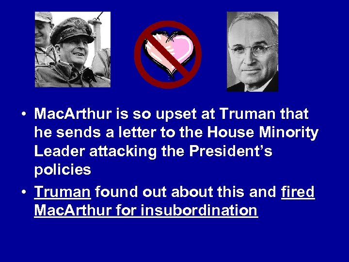 • Mac. Arthur is so upset at Truman that he sends a letter