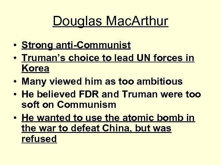 Douglas Mac. Arthur • Strong anti-Communist • Truman's choice to lead UN forces in