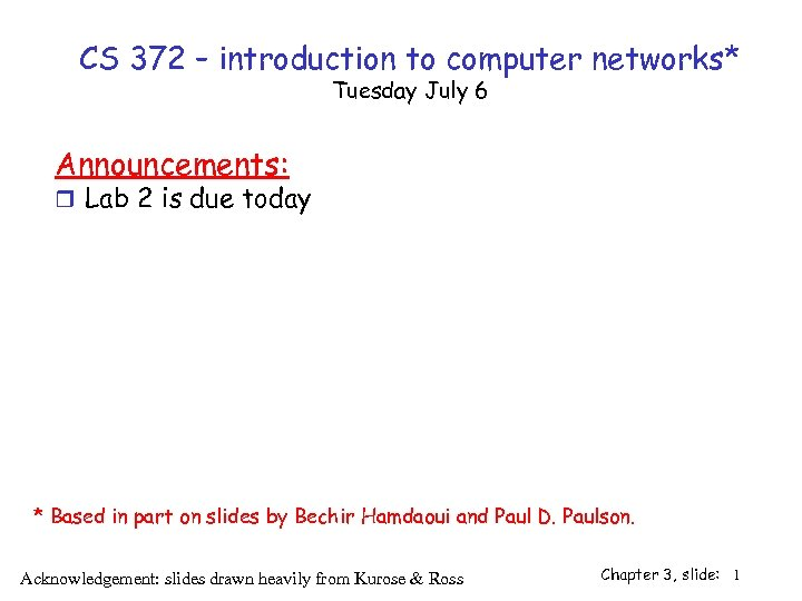 CS 372 – introduction to computer networks* Tuesday July 6 Announcements: r Lab 2