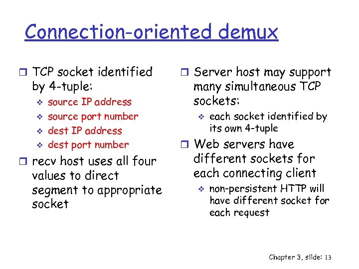Connection-oriented demux r TCP socket identified by 4 -tuple: v v source IP address